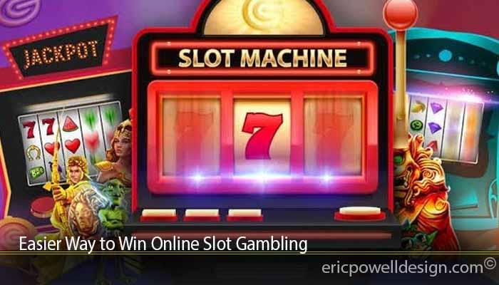 Easier Way to Win Online Slot Gambling