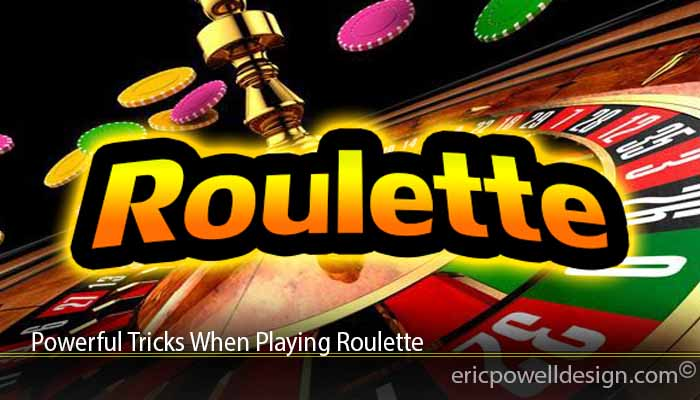 Powerful Tricks When Playing Roulette